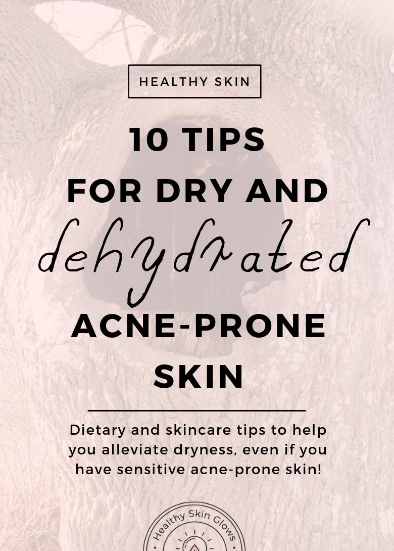 Top 10 Tips For Dry And Dehydrated Acne Prone Skin - Healthy